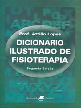Dicionário ilustrado de fisioterapia - 2ª edição, livro de Attilio Lopes