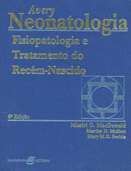 Avery - Neonatologia - Fisiopatologia e tratamento do recém-nascido - 6ª edição, livro de Mhairi G. MacDonald, Martha D. Mullett, Mary M. K. Seshia