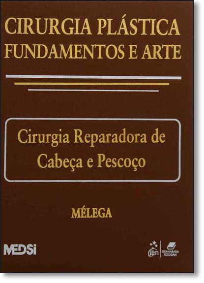 CIRURGIA PLASTICA: FUNDAMENTOS E ARTE II - CIRURGIA REPARADORA DE CABECA E, livro de MELEGA