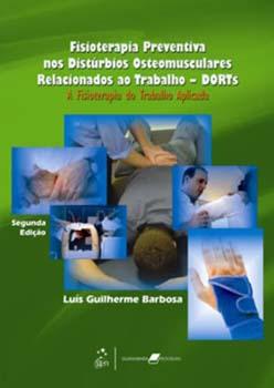 Fisioterapia preventiva nos distúrbios osteomusculares relacionados ao trabalho - DORTs - A fisioterapia do trabalho aplicada - 2ª edição, livro de Luís Guilherme Barbosa