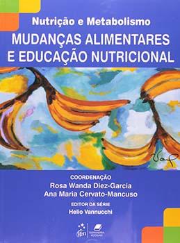 Mudanças alimentares e educação nutricional, livro de Ana Maria Cervato-Mancuso, Rosa Wanda Diez-Garcia, Helio Vannucchi