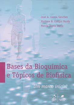 Bases da bioquímica e tópicos de biofísica - Um marco inicial, livro de Mariane B. Compri Nardy, José A. Garcia Sanches, Mercia Breda Stella