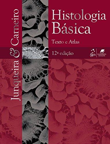 Histologia básica - Texto e atlas - 12ª edição, livro de José Carneiro, L. C. Junqueira