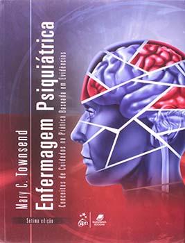 Enfermagem psiquiátrica - Conceitos de cuidados na prática baseada em evidências - 7ª edição, livro de Mary C. Townsend