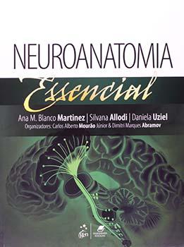 Neuroanatomia essencial, livro de Dimitri Marques Abramov, Silvana Allodi, Ana M. Blanco Martinez, Carlos Alberto Mourão Júnior, Daniela Uziel