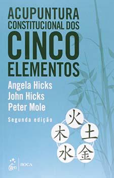 Acupuntura constitucional dos cinco elementos - 2ª edição, livro de Angela Hicks, John Hicks, Peter Mole