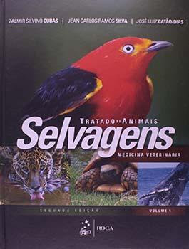 Tratado de animais selvagens - Medicina veterinária - 2ª edição, livro de José Luiz Catão-Dias, Zalmir Silvino Cubas, Jean Carlos Ramos Silva
