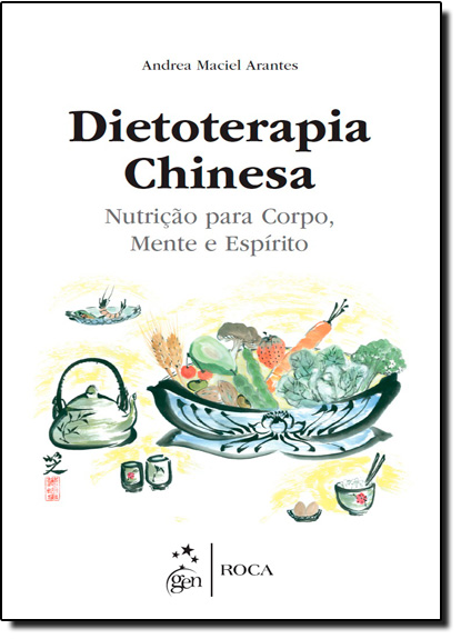 Dietoterapia Chinesa: Nutrição Para Corpo, Mente e Espírito, livro de Andrea Maciel Arantes