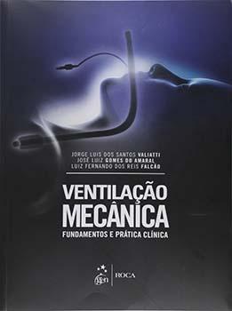 Ventilação mecânica - Fundamentos e prática clínica, livro de José Luiz Gomes do Amaral, Luiz Fernando dos Reis Falcão, Jorge Luiz dos Santos Valiatti