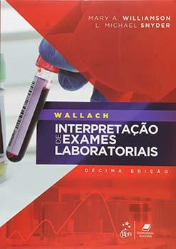 Wallach - Interpretação de exames laboratoriais - 10ª edição, livro de L. Michael Snyder, Mary A. Williamson