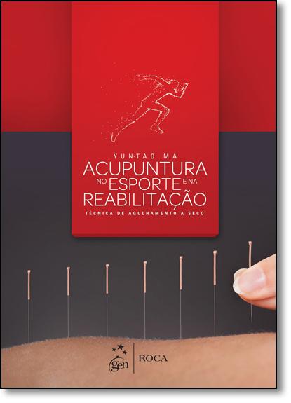 Acupuntura no Esporte e na Reabilitação: Técnica de Agulhamento a Seco, livro de Yun-tao Ma