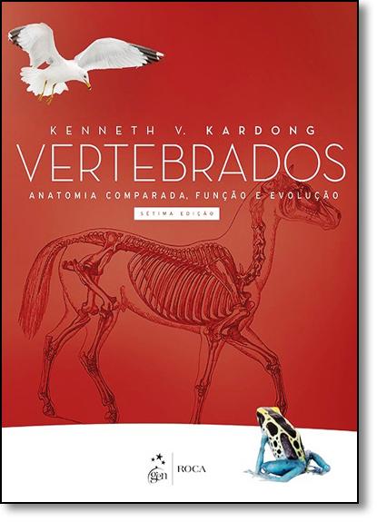 Vertebrados: Anatomia Comparada, Função e Evolução, livro de Kenneth V. Kardong
