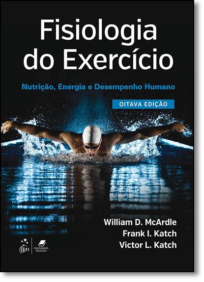 Fisiologia do Exercício: Nutrição, Energia e Desempenho Humano, livro de William D. McArdle