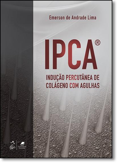 Ipca: Indução Percutânea de Colágeno Com Agulhas, livro de Emerson de Andrade Lima