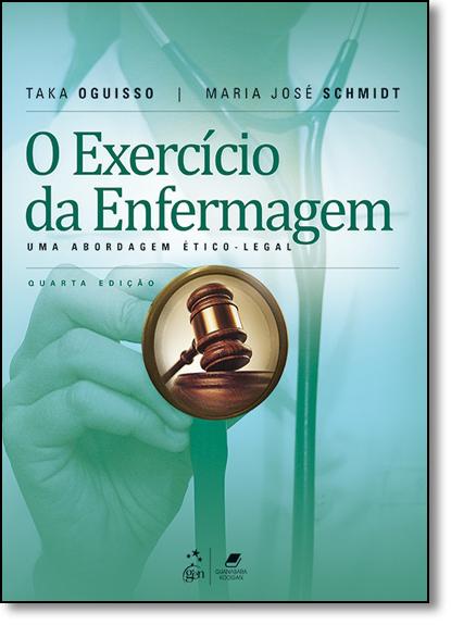 Exercício da Enfermagem, O: Uma Abordagem Ético - Legal, livro de Taka Oguisso