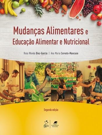 Mudanças alimentares e educação alimentar e nutricional - 2ª edição, livro de Ana Maria Cervato-Mancuso, Rosa Wanda Diez-Garcia