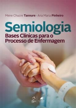 Semiologia - Bases clínicas para o processo de enfermagem, livro de Ana Maria Pinheiro, Meire Chucre Tannure