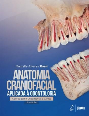Anatomia Craniofacial Aplicada à Odontologia - Abordagem Fundamental e Clínica - 2ª edição, livro de Marcelle Alvarez Rossi