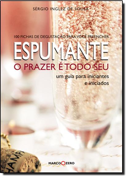 Espumante: O Prazer é Todo Seu, livro de Sergio Dias Inglez De Sousa