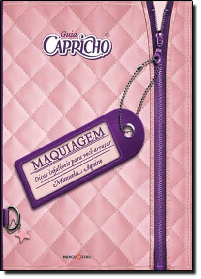 Guia Capricho: Maquiagem Dicas Infalíveis Para Você Arrasar, livro de Manuela Aquino