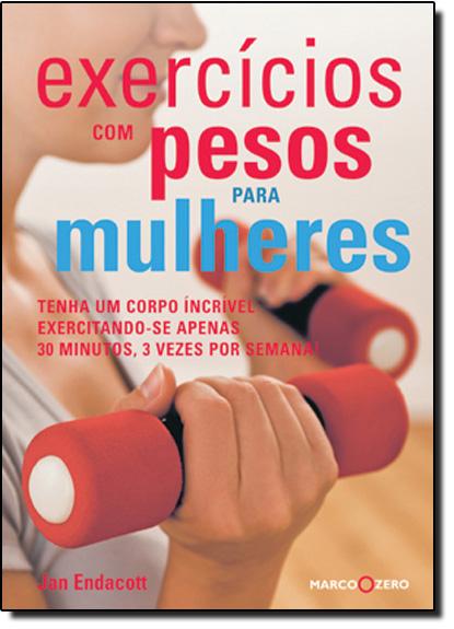 Exercícios Com Pesos Para Mulheres, livro de ENDACOTT