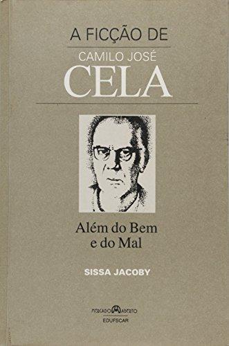 A Ficção De Camilo José Cela. Além Do Bem E Do Mal, livro de Sissa Jacoby