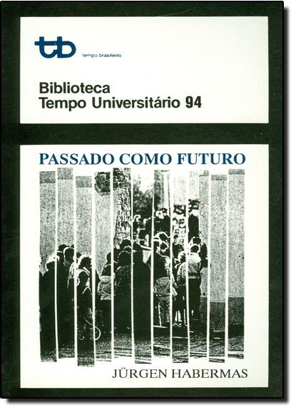 Passado Com Futuro: Biblioteca Tempo Universitário - Vol. 94, livro de Jürgen Habermas