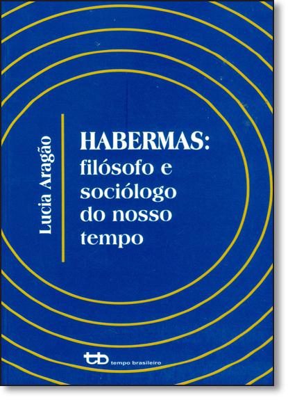 Habermas: Filósofo e Sociólogo do Nosso Tempo, livro de Lucia Maria de Carvalho Aragão