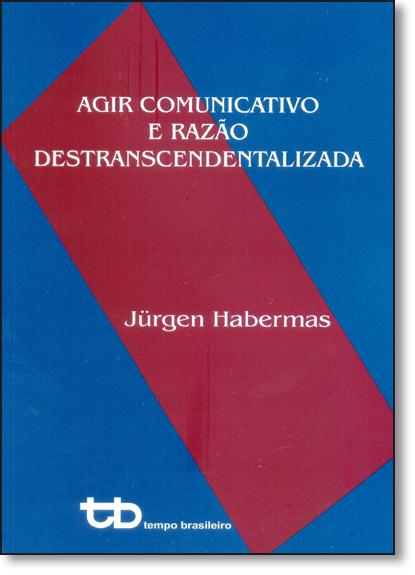 Agir Comunicativo e Razão Destranscendentalizada - Vol.4 - Coleção Colégio do Brasil, livro de Jürgen Habermas