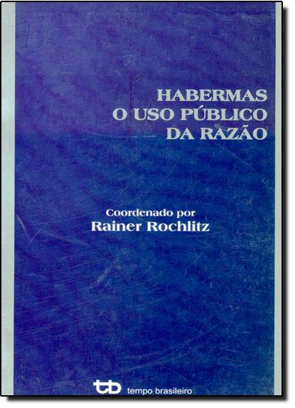 Habermas - O Uso Público da Razão, livro de Rainer Rochlitz