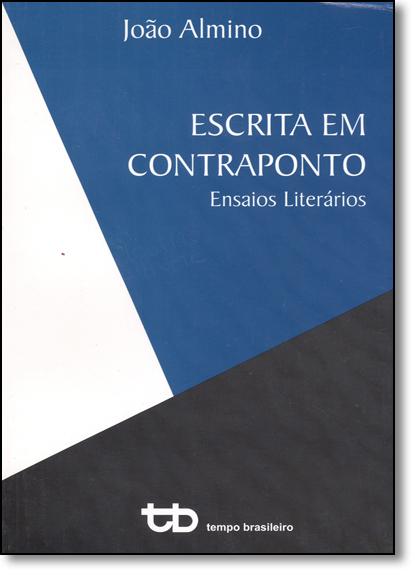 Escrita em Contraponto: Ensaios Literários - Vol.15 - Coleção Biblioteca Colégio do Brasil, livro de João Almino