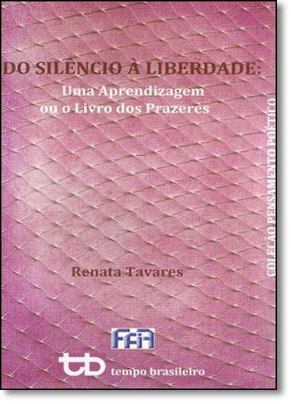 Do Silêncio À Liberdade: Uma Aprendizagem ou o Livros dos Prazeres, livro de Renata Tavares