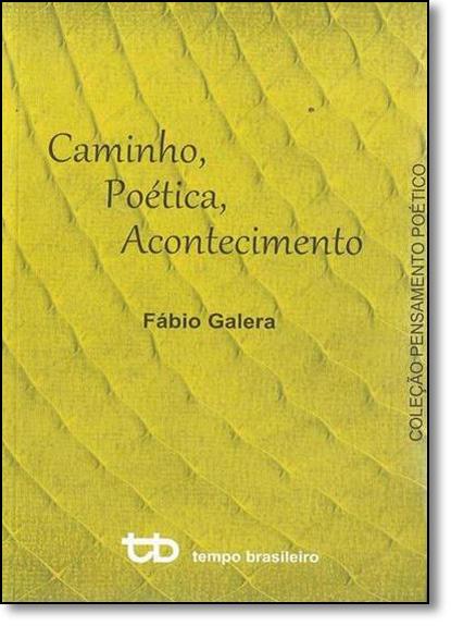Caminho, Poética, Acontecimento - Coleção Pensamento Poético, livro de Fábio Galera
