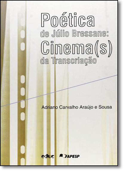 Poética de Júlio Bressane: Cinema ( s ) da Transcriação, livro de Adriano Carvalho Araujo e Souza