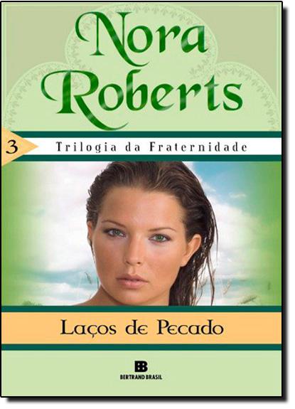 Laços do Pecado - Vol. 3 - Trilogia da Fraternidade, livro de Nora Roberts