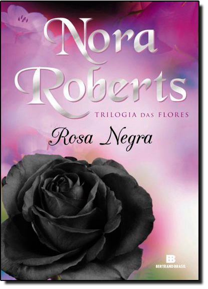 Trilogia das Flores: Rosa Negra - Vol. 2, livro de Nora Roberts
