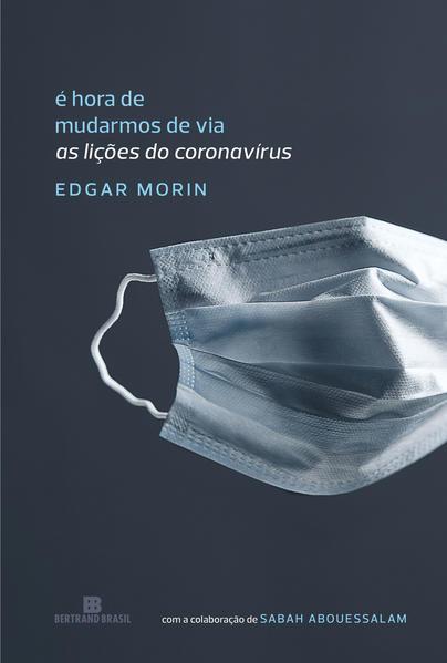 É hora de mudarmos de via. As lições do coronavírus, livro de Edgar Morin