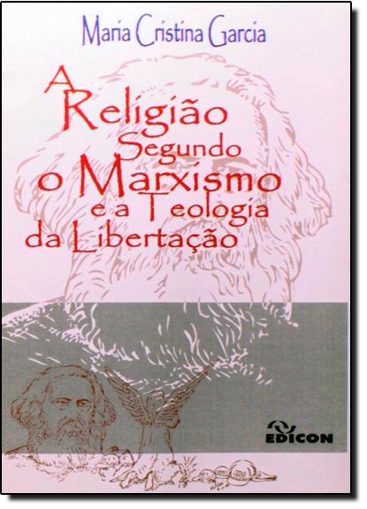 Religião Segundo O Marxismo E A Teologia Da Libertação, A, livro de Maria Cristina Garcia
