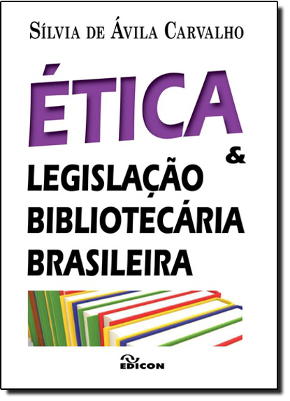 Ética e Legislação Bibliotecária Brasileira, livro de Silvia de Avila Carvalho