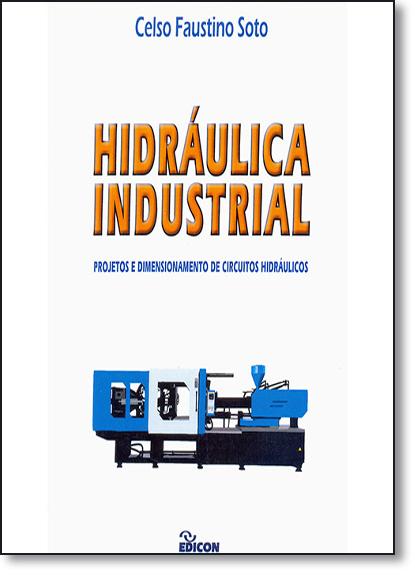 Hidráulica Industrial: Projetos e Dimensionamento de Circuitos Hidráulicos, livro de Celso Faustino Soto