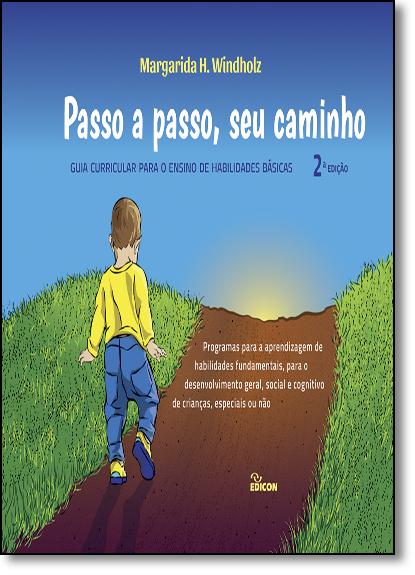 Passo a Passo, Seu Caminho: Guia Curricular Para o Ensino de Habilidades Básicas - Programas Para Aprendizagem de Habi, livro de Margarida Hofmann Windholz