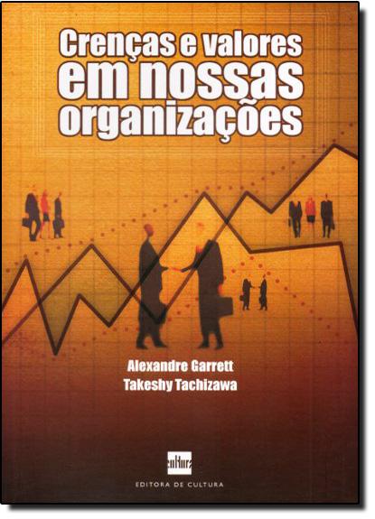 Crenças e Valores em Nossas Organizações, livro de Alexandre Garret e Takeshy Tachizawa