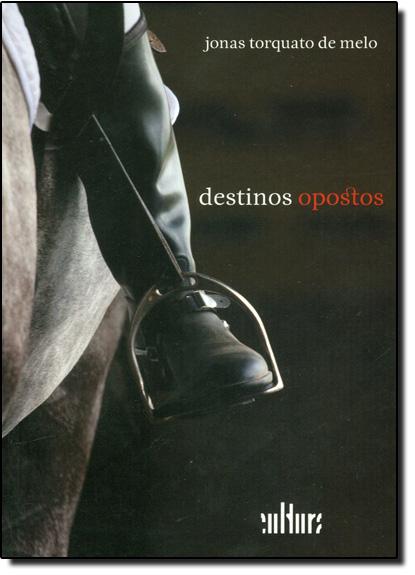 Destinos Opostos, livro de Jonas Torquarto de Melo