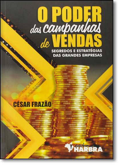 Poder das Campanhas de Vendas, O: Segredos e Estratégias das Grandes Empresas, livro de César Frazão