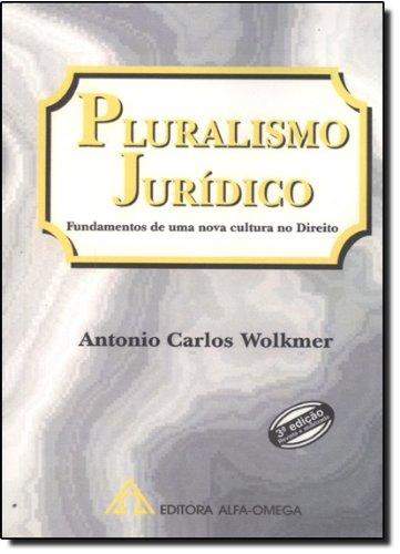Pluralismo Jurídico – Fundamentos de uma Nova Cultura no Direito, livro de Antônio Carlos Wolkmer