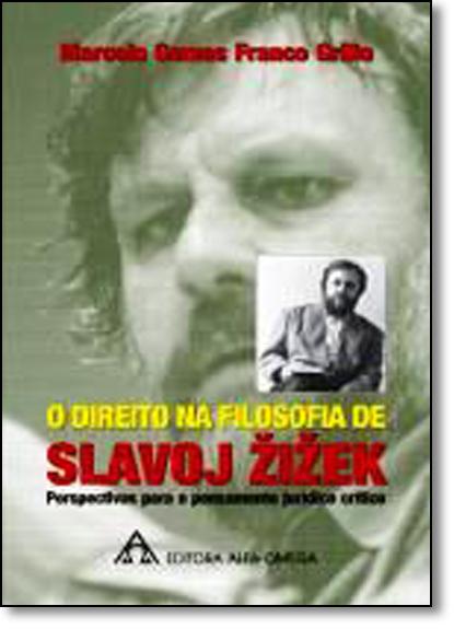Direito na Filosofia de Slavoj Zizek, O: Perspectivas Para o Pensamento Jurídico Crítico, livro de Marcelo Gomes Franco Grillo