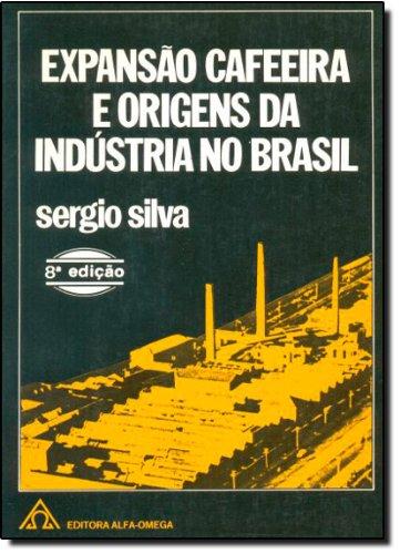 Expansão Cafeeira e Origens de Indústria no Brasil, livro de Sérgio Silva