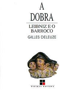 A Dobra - Leibniz e o barroco, livro de Gilles Deleuze
