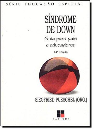 SINDROME DE DOWN - GUIA PARA PAIS E EDUCADORES - 7 ED., livro de PUESCHEL, SIEGFRIED M.