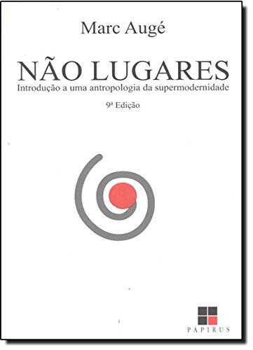 NAO-LUGARES - INTRODUCAO A UMA ANTROPOLOGIA SUPERMODERNIDADE - 3ª EDICAO - 3 ED., livro de AUGE, MARC